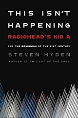 "This Isn't Happening: Radiohead's ""Kid A"" and the Beginning of the 21st Century Kindle Edition"
