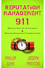 Reputation Management 911: Defuse Online Attackers & Disarm Dishonest Competitors Kindle Edition