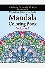 Mandala Coloring Book: 50 Relaxing Patterns By 13 Artists, Mindfulness Coloring For Adults Volume 1 (Stress Relieving Mandala Collection) Paperback