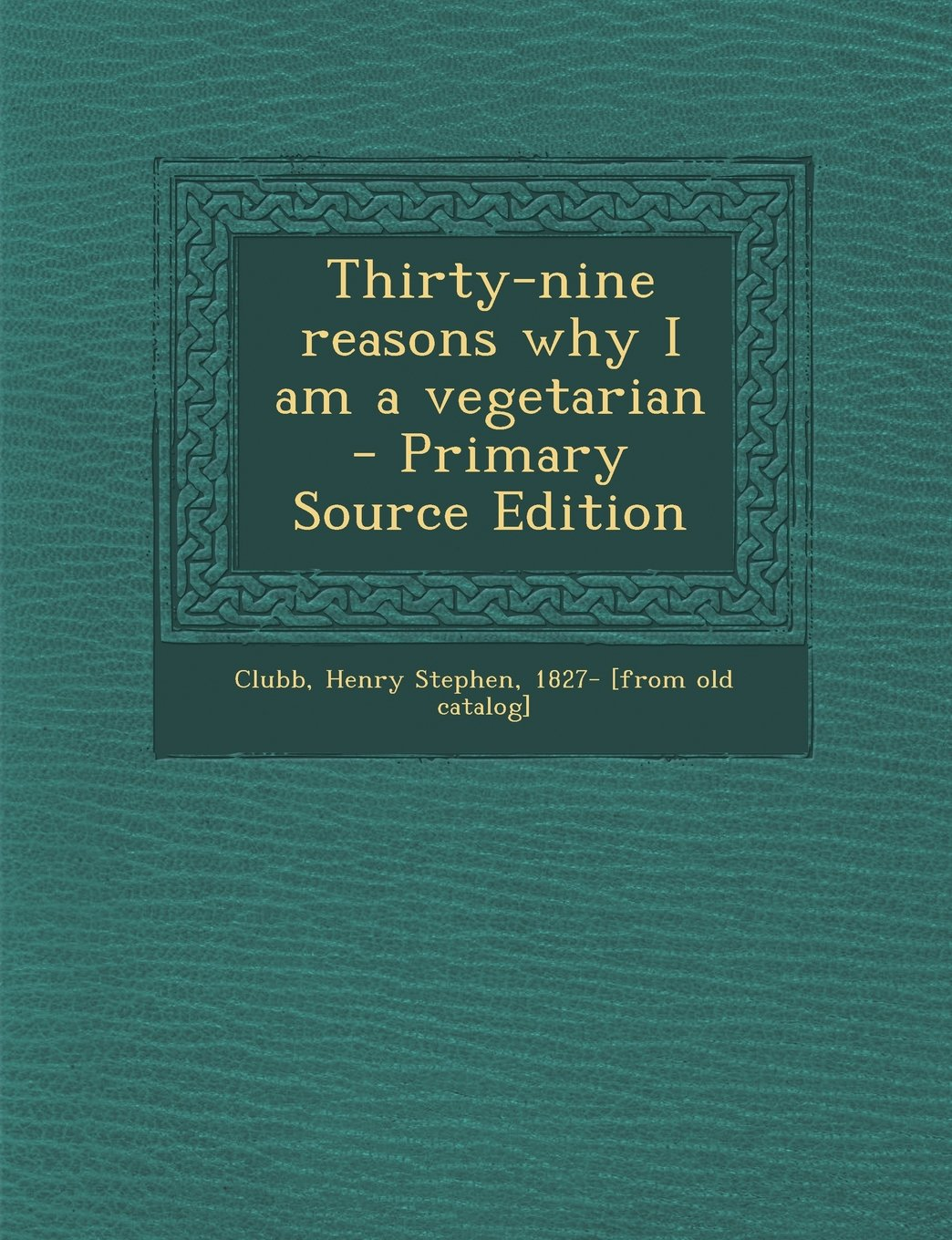 Download Thirty-Nine Reasons Why I Am a Vegetarian - Primary Source Edition PDF