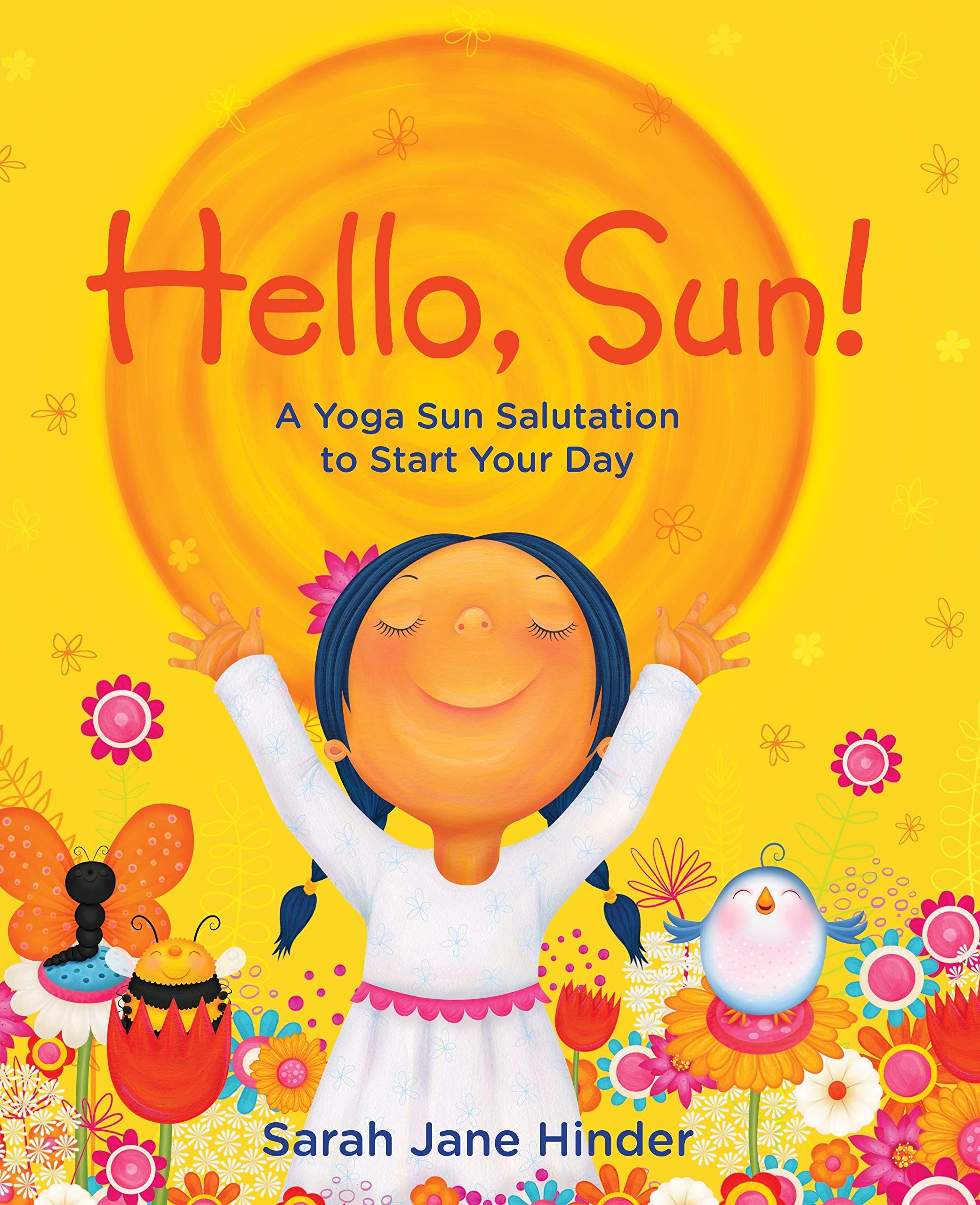 Hello, Sun!: A Yoga Sun Salutation to Start Your Day: Amazon ...