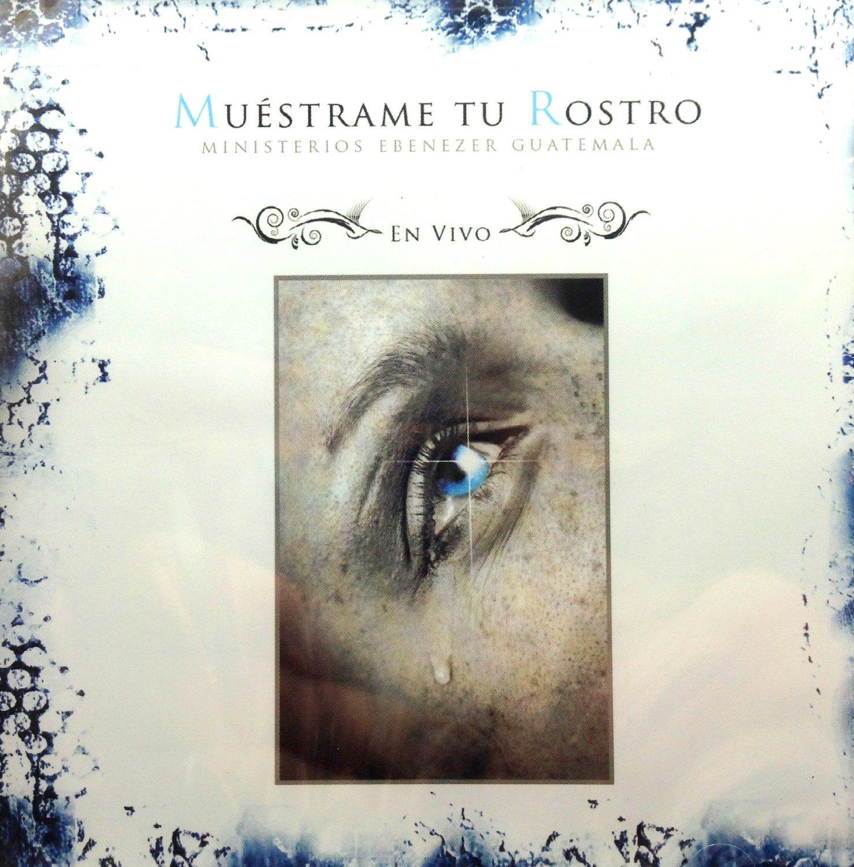 Ministerios Ebenezer Guatemala Muestrame Tu Rostro Amazon Music
