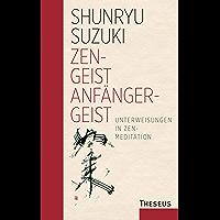 Zen - Geist   Anfänger - Geist: Unterweisungen in Zen-Meditation