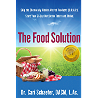 The Food Solution: Skip The Chemically Ridden Altered Products (C.R.A.P.). Start Your 21-Day Diet Detox Today and Thrive…