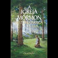 A Igreja Mórmon História Básica (The Mormon Church: A Basic History - Portuguese)