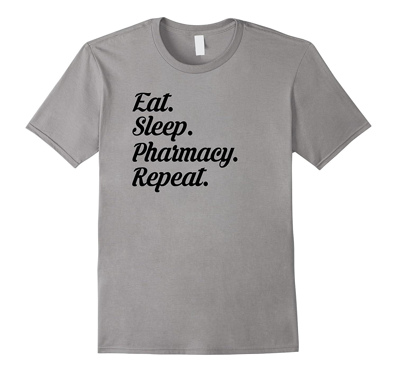 Eat Sleep Pharmacy Repeat T-Shirt, Funny Pharmacist Gift-TH