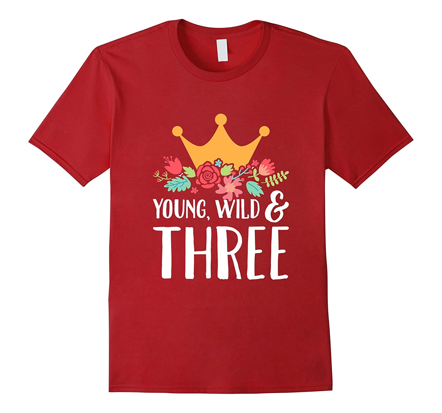 Crown With Roses Young, Wild & Three – Birthday Girl T-Shirt-Teeae