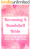 Becoming A Bombshell Bride: How To Sculpt Your Dream Bridal Body In Just 14 Days