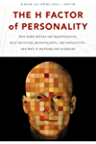 The H Factor of Personality: Why Some People Are Manipulative, Self-Entitled, Materialistic, and Exploitive—And Why It Matters for Everyone