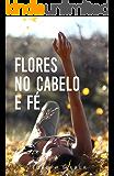 Flores no Cabelo e Fé
