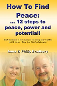 How To Find Peace: 12 Steps to Inner Peace, Power and Potential