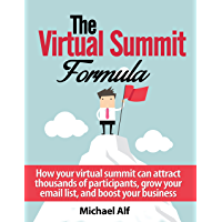 The Virtual Summit Formula: How your virtual summit can attract thousands of participants, grow your email list, and boost your business.