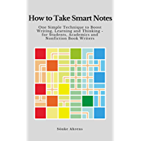 How to Take Smart Notes: One Simple Technique to Boost Writing,  Learning and Thinking – for Students, Academics and Nonfiction Book Writers