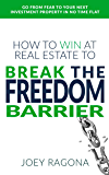 How to Win at Real Estate to Break the Freedom Barrier: Go From Fear To Your Next Investment Property In No Time Flat