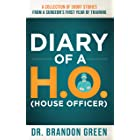 Diary of a H.O. (House Officer): A Collection of Short Stories from a Surgeon's First Year of Training.