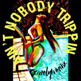 Ain't Nobody Trippin [Explicit]