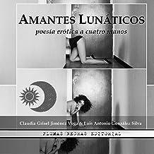 El Cuervo de la pluma erótica: AMANTES LUNÁTICOS (Spanish Edition) Oct 12, 2016