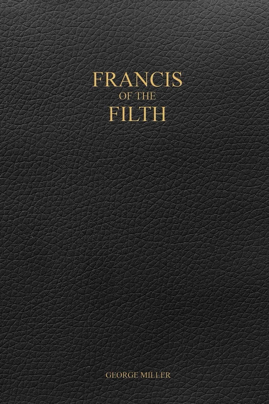 Francis of the Filth: George Miller: 9781387159505: Amazon ...