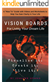 """Vision Boards for Living Your Dream Life: A """"How To"""" Guide With Videos & Worksheets to Help You Gain Clarity in Your Life (Happy Life Book Series 2)"""
