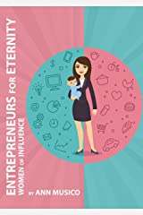 Entrepreneurs for Eternity: Women of Influence Kindle Edition