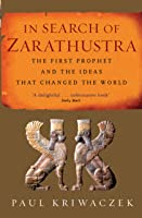In Search Of Zarathustra: The First Prophet And