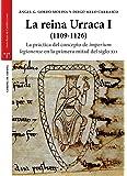 La reina Urraca I (1109-1126). La práctica del concepto de «imperium legionense» en la primera mitad del siglo XII (Estudios Históricos La Olmeda)