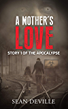 A Mother's Love: A Vampire Apocalypse Short Story (Story 1 of the Apocalypse Collection)