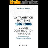 La transition haïtienne (1986-2006) comme construction théorique: ses représentations a travers Franketienne et Lyonel Trouillot (French Edition)