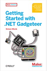 Getting Started with .NET Gadgeteer: Learn to Use This .NET Micro Framework-Powered Platform (Make: Projects) Kindle Edition