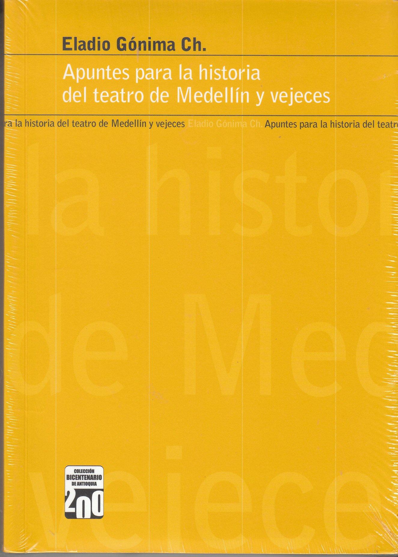 Apuntes para la historia del teatro de Medellín y vejeces ...