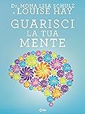 Guarisci la tua mente: La Ricetta della Salute: Medicina, Affermazioni e Intuito