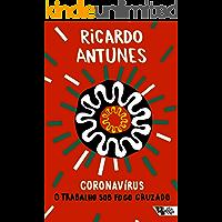 Coronavírus: O trabalho sob fogo cruzado (Pandemia Capital)