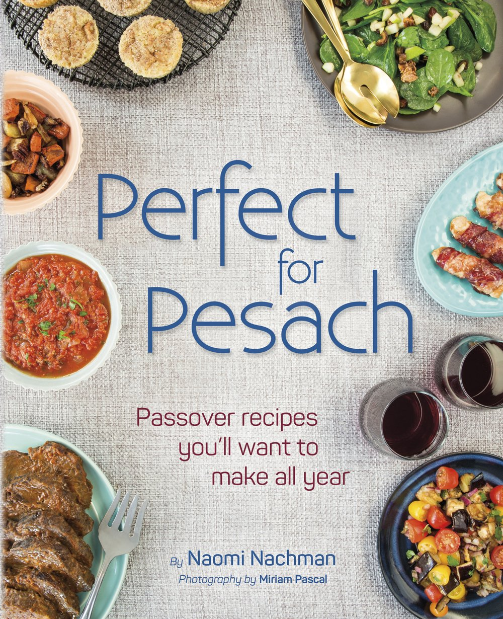 Perfect For Pesach Passover Recipes You Ll Want To Make All Year Naomi Nachman Miriam Pascal 9781422618677 Amazon Com Books