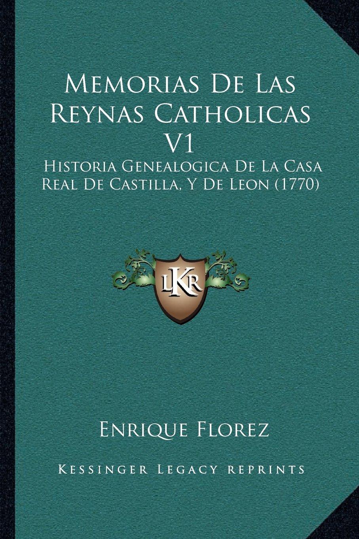 Download Memorias De Las Reynas Catholicas V1: Historia Genealogica De La Casa Real De Castilla, Y De Leon (1770) (Spanish Edition) pdf