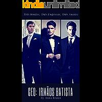 CEO: Irmãos Batista (Três Irmãos, Três Empresas, Três Amores)