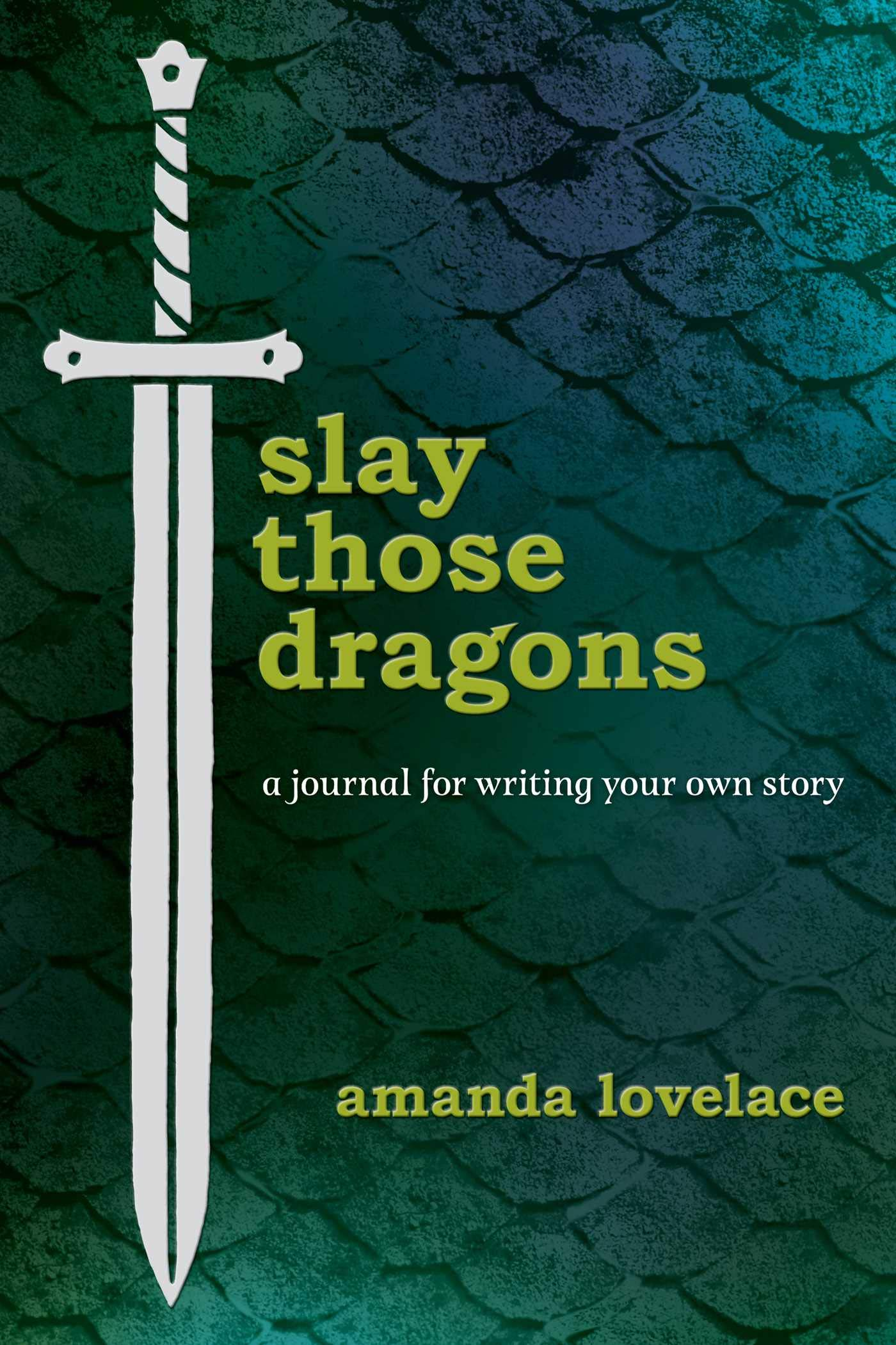 Slay Those Dragons: A Journal for Writing Your Own Story: Amanda
