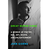 Great Demon Kings: A Memoir of Poetry, Sex, Art, Death, and Enlightenment