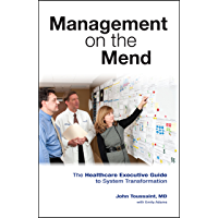 Management on the Mend: The Healthcare Executive Guide to System Transformation (English Edition)