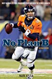 No Plan B: Most Valuable Peyton—Manning's Comeback with the Denver Broncos (English Edition)