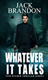 Whatever it takes: Book 1 in the intriguing, action-packed Tom Wilder private investigator and international espionage thriller series. (Second edition) (The Tom Wilder thriller series)