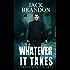 Whatever it takes: Book 1 in the gripping Tom Wilder international espionage Thriller Series (Tom Wilder Thriller Series)