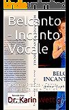 Belcanto - Incanto Vocale: Teoria e Pratica - Canta come la Callas e Caruso... (Singing like Callas and Caruso Vol. 2)