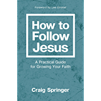 How to Follow Jesus: A Practical Guide for Growing Your Faith