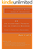 C# and Algorithmic Thinking for the Complete Beginner: Learn to Think Like a Programmer (Part 1 of 5) (English Edition)