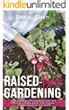 Raised-Bed Gardening: A Simple Beginner's Guide To Start Your Thriving Garden. Grow Your Organic Vegetables, Fruits and Herbs