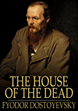 House of the Dead: Or Prison Life in Siberia