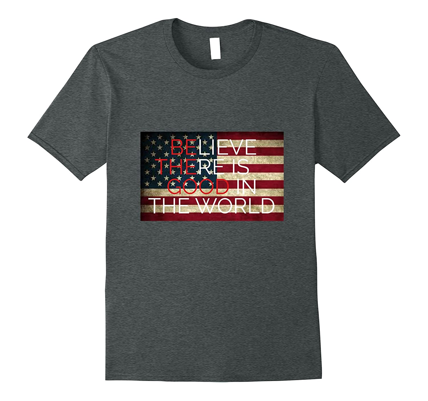 Believe There Is Good In The World USA Great Again T-shirt