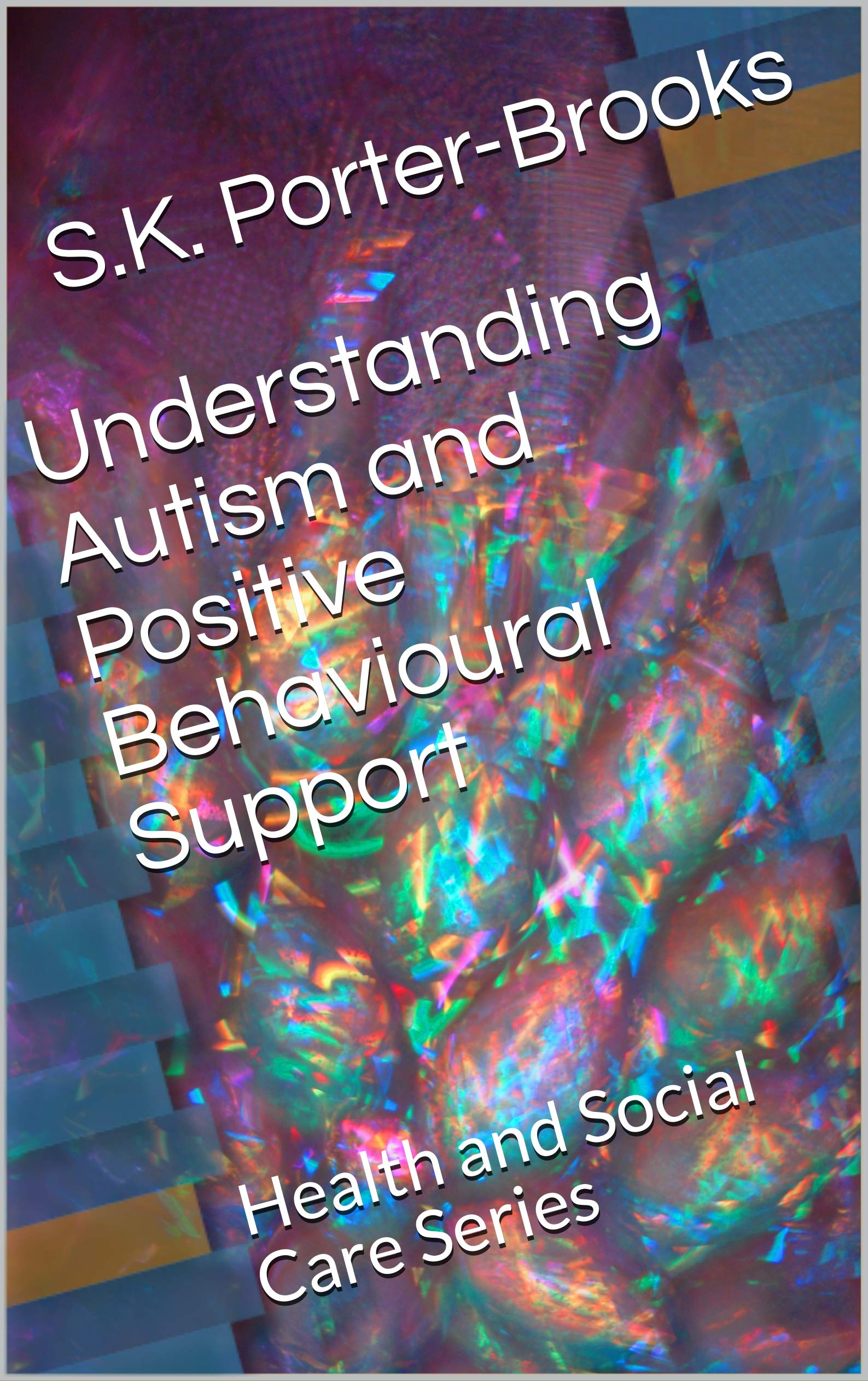 Understanding Autism And Positive Behavioural Support  Health And Social Care Series  English Edition