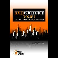 Antipolitique Tome I - Enquête sur une conjoncture incontournable (French Edition)