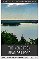 The News From Bewilder Pond: A Tale of the Sovereign Era Kindle Edition
